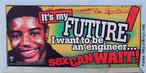 """Foto de um outdoor de uma campanha voltada para jovens, em favor da atitude de abstinência em relação ao sexo. Lê-se a frase: """"É o meu futuro que está em jogo! Eu quero ser engenheiro. O sexo pode esperar"""". Palavras-chave: comportamento, adolescente, futuro, sonhos, prevenção, gravidez, DST."""